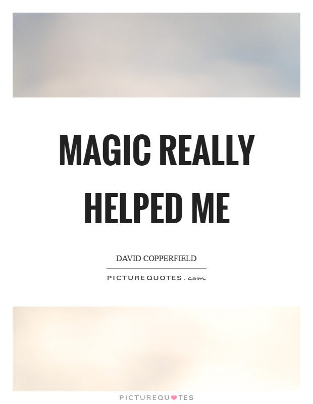 Magic really helped me Picture Quote #1