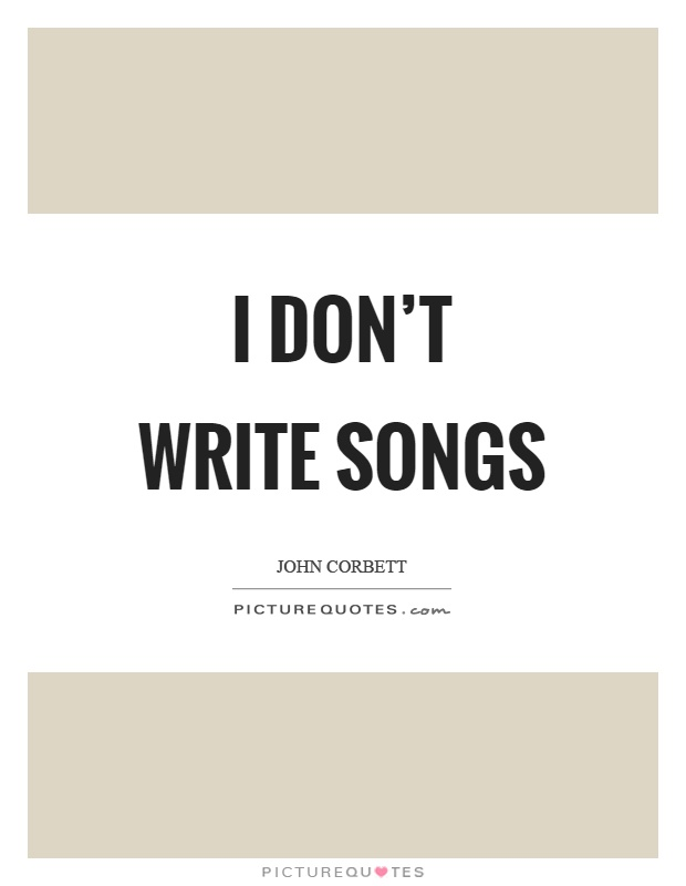 I don't write songs Picture Quote #1