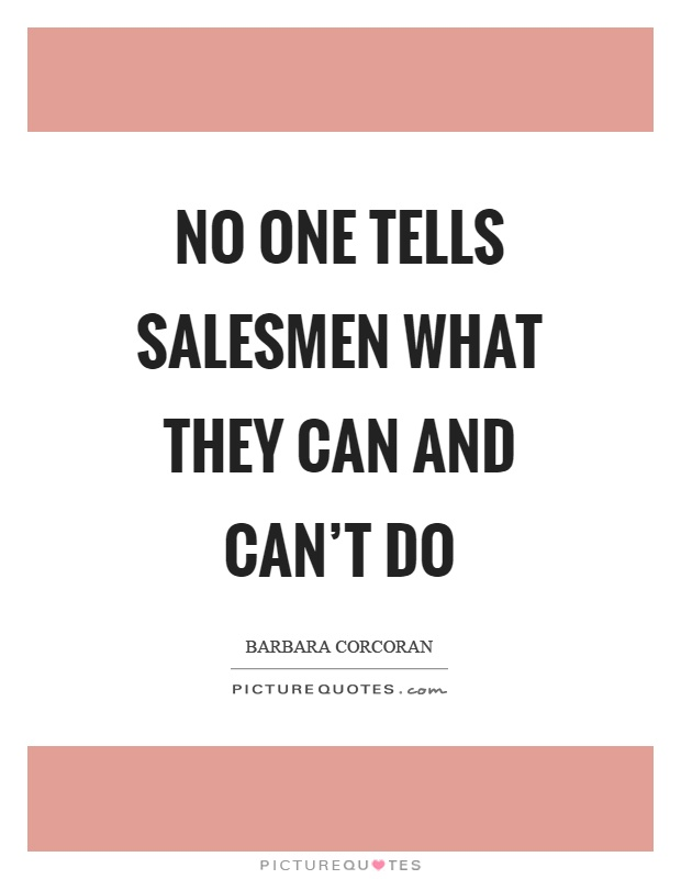 No one tells salesmen what they can and can't do Picture Quote #1