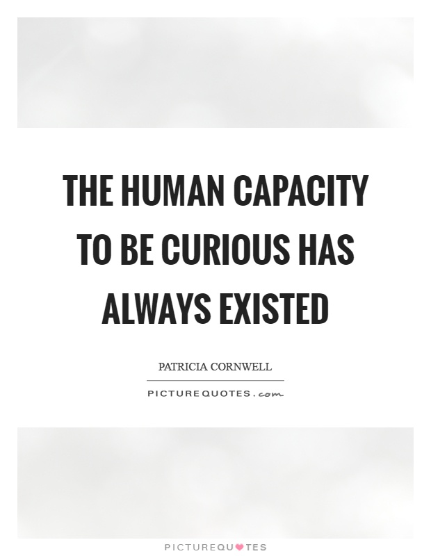 The human capacity to be curious has always existed Picture Quote #1