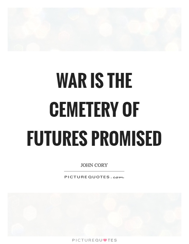 War is the cemetery of futures promised Picture Quote #1