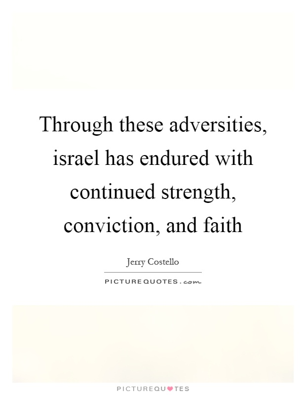 Through these adversities, israel has endured with continued strength, conviction, and faith Picture Quote #1