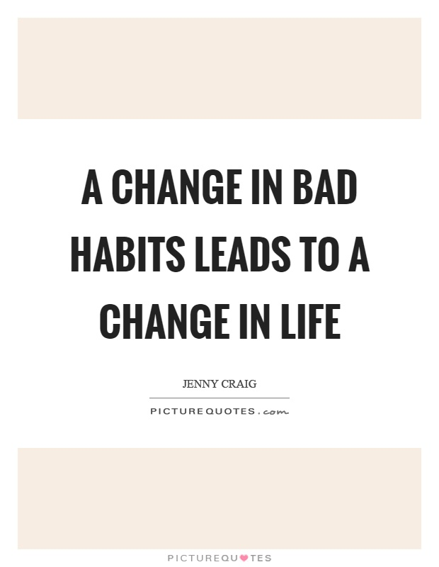A change in bad habits leads to a change in life Picture Quote #1