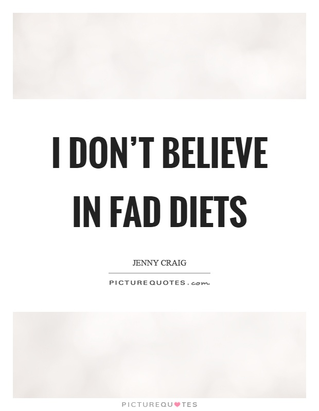 I don't believe in fad diets Picture Quote #1