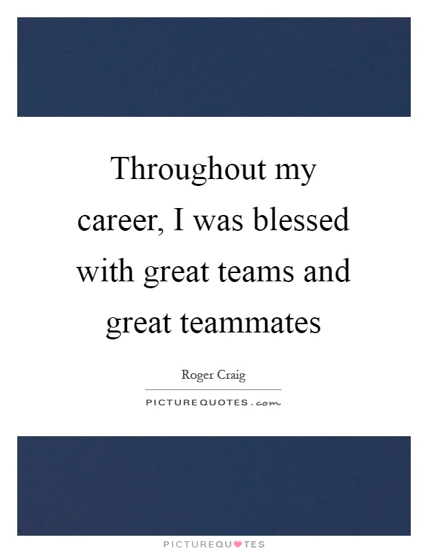Throughout my career, I was blessed with great teams and great teammates Picture Quote #1