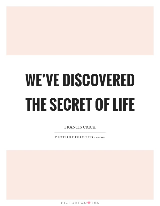 We've discovered the secret of life Picture Quote #1