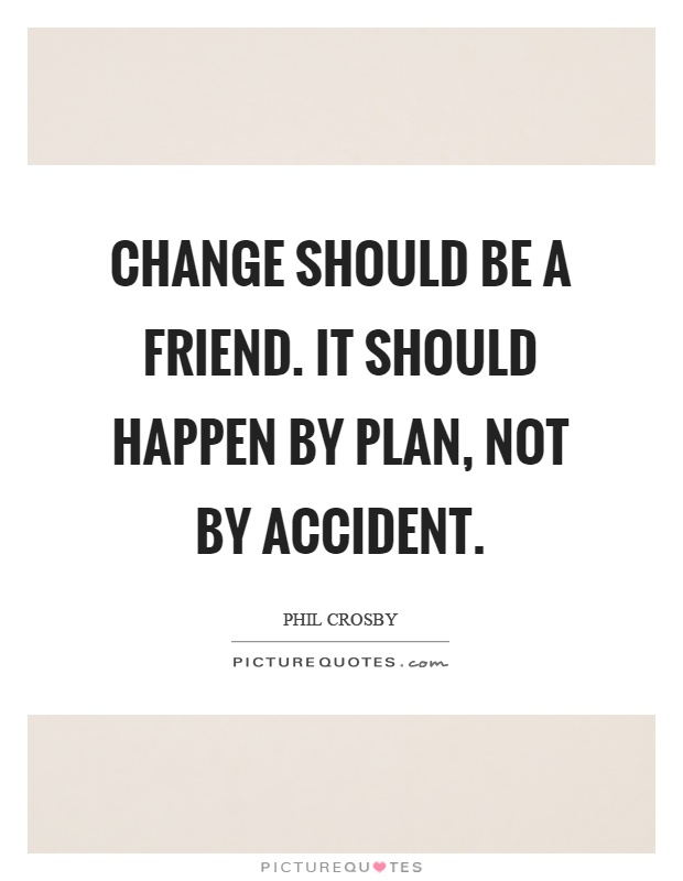 Change should be a friend. It should happen by plan, not by accident Picture Quote #1