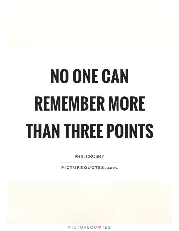 No one can remember more than three points Picture Quote #1