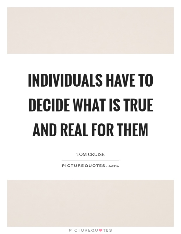 Individuals have to decide what is true and real for them Picture Quote #1