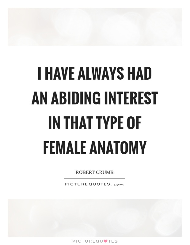 I have always had an abiding interest in that type of female anatomy Picture Quote #1