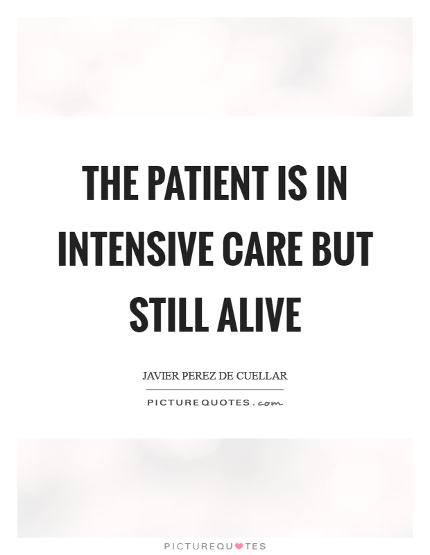 The patient is in intensive care but still alive Picture Quote #1