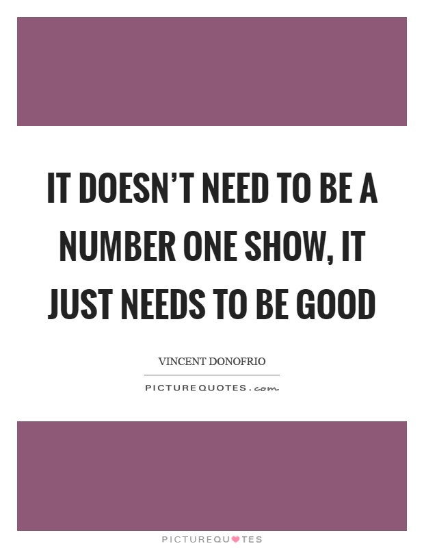 It doesn't need to be a number one show, it just needs to be good Picture Quote #1
