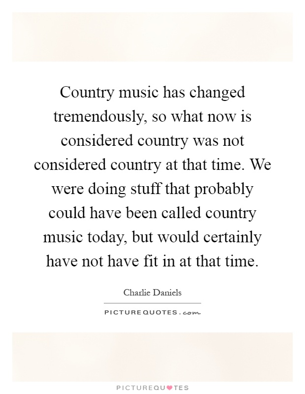 Country music has changed tremendously, so what now is