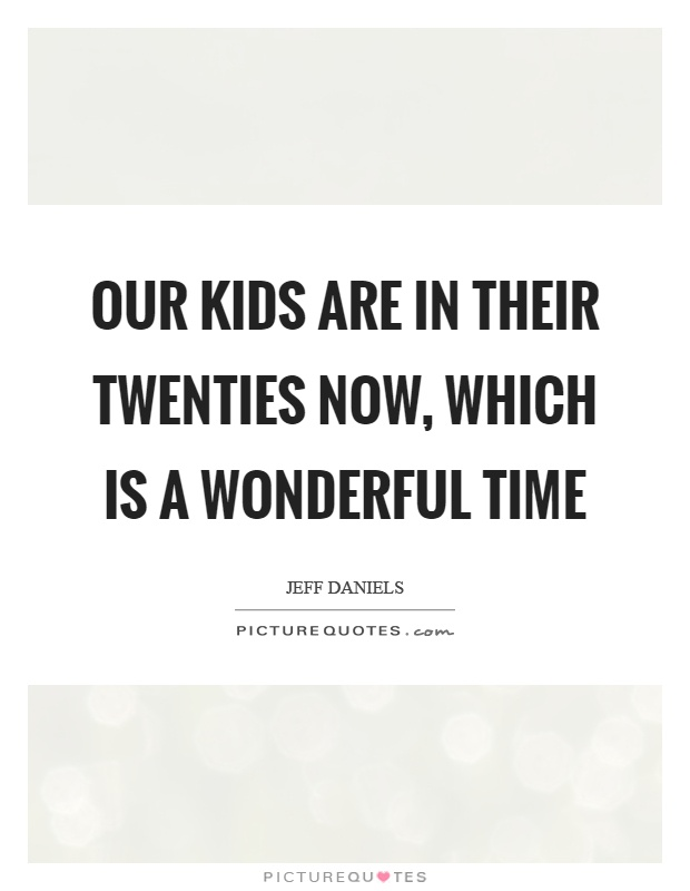 Our kids are in their twenties now, which is a wonderful time Picture Quote #1