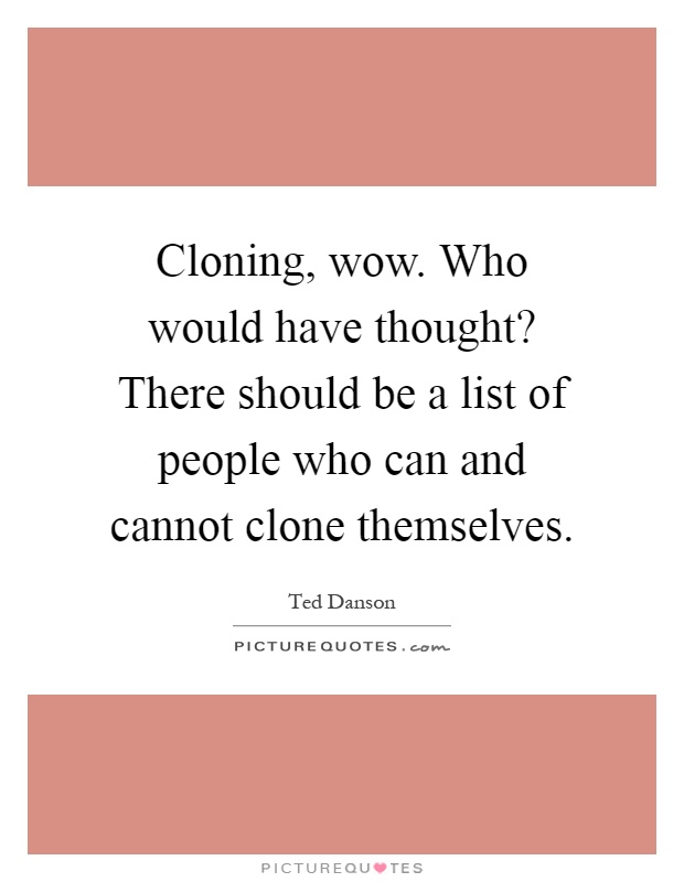 what about cloning essay Cloning is bad the question of cloning has been one of the most recently controversial issues of the past decade for humans to consider the cloning of one another forces them all to question the very concepts of right and wrong that make them all human.