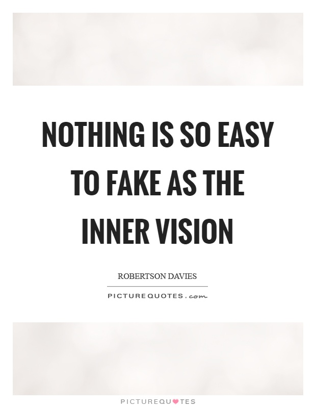 Nothing is so easy to fake as the inner vision Picture Quote #1