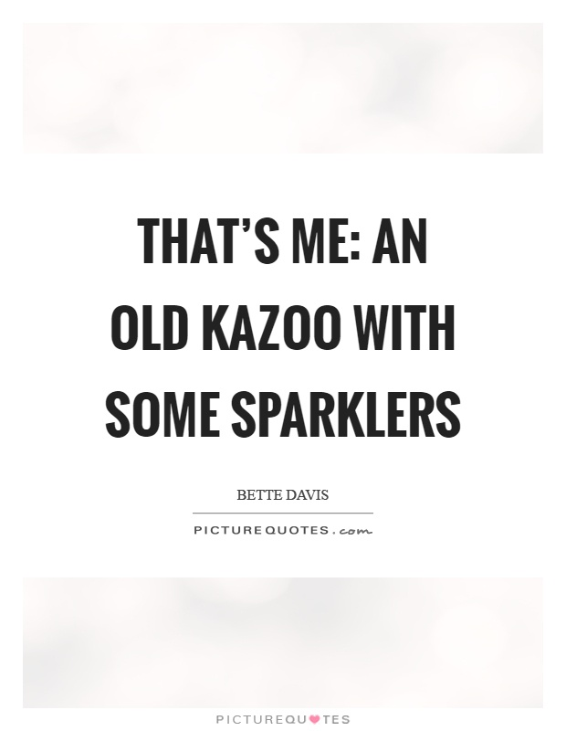 That's me: an old kazoo with some sparklers Picture Quote #1
