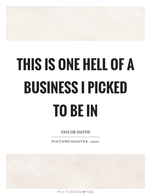 This is one hell of a business I picked to be in Picture Quote #1