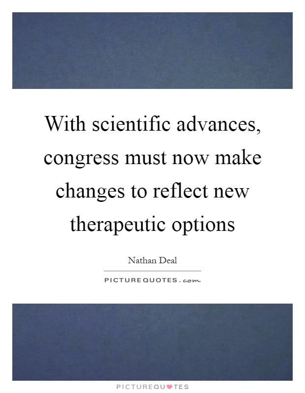 With scientific advances, congress must now make changes to reflect new therapeutic options Picture Quote #1