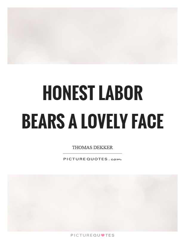 Honest labor bears a lovely face Picture Quote #1