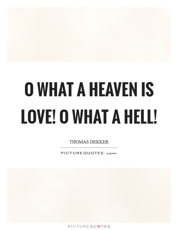 O what a heaven is love! O what a hell! Picture Quote #1