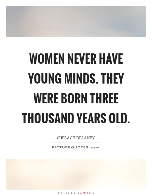 Women never have young minds. They were born three thousand years old Picture Quote #1