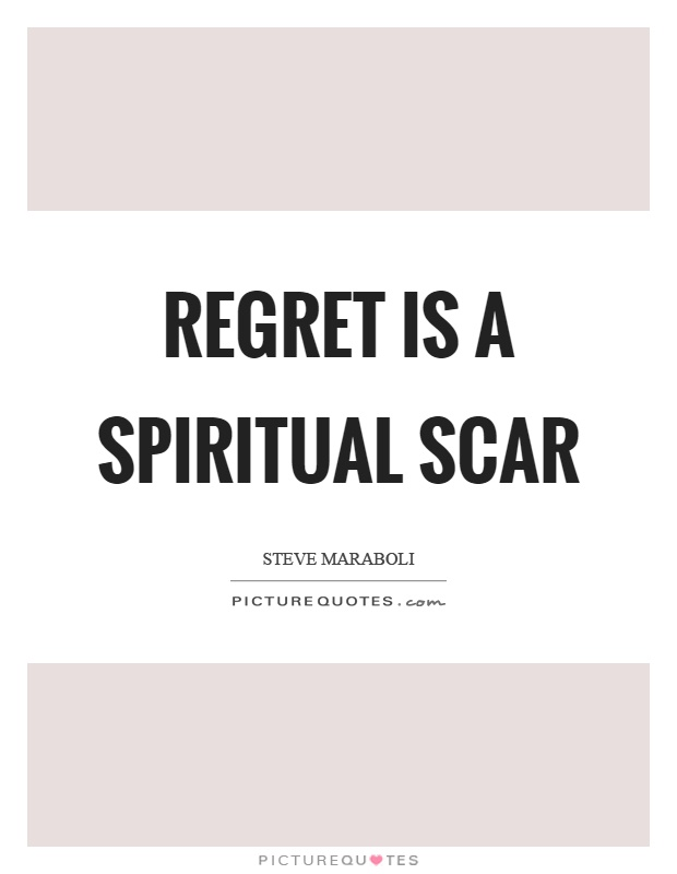 Regret is a spiritual scar Picture Quote #1