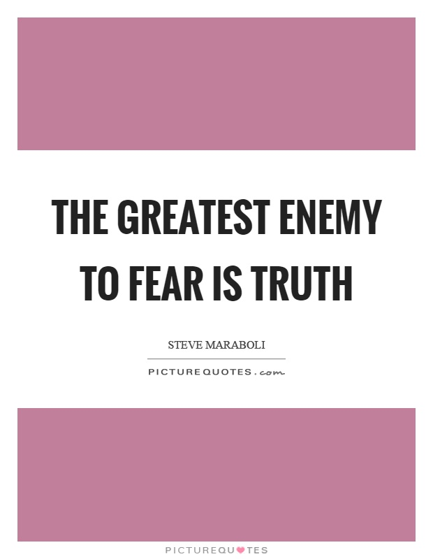 The greatest enemy to fear is truth Picture Quote #1