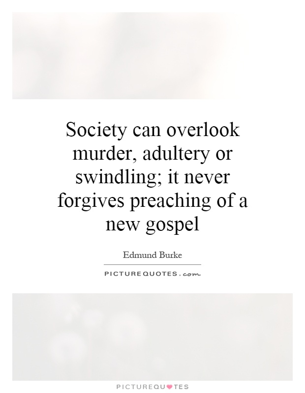 Society can overlook murder, adultery or swindling; it never forgives preaching of a new gospel Picture Quote #1