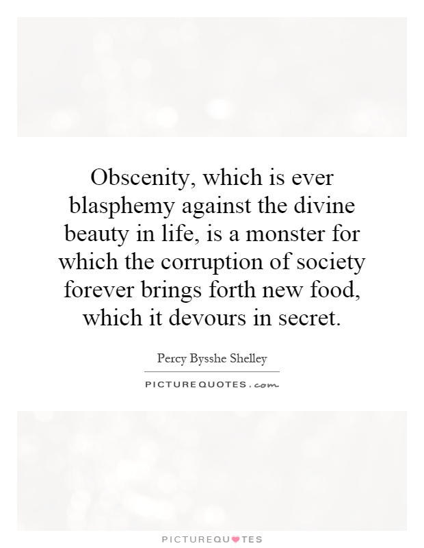 Obscenity, which is ever blasphemy against the divine beauty in life, is a monster for which the corruption of society forever brings forth new food, which it devours in secret Picture Quote #1