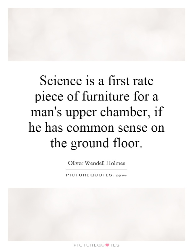 Science is a first rate piece of furniture for a man's upper chamber, if he has common sense on the ground floor Picture Quote #1