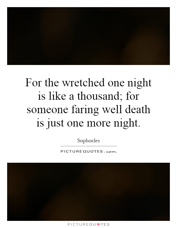 For the wretched one night is like a thousand; for someone faring well death is just one more night Picture Quote #1