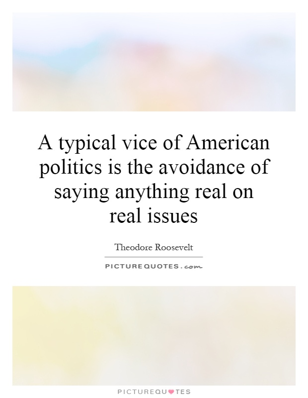 A typical vice of American politics is the avoidance of saying anything real on real issues Picture Quote #1