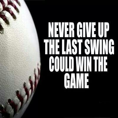 Never give up, the last swing could win the game Picture Quote #1
