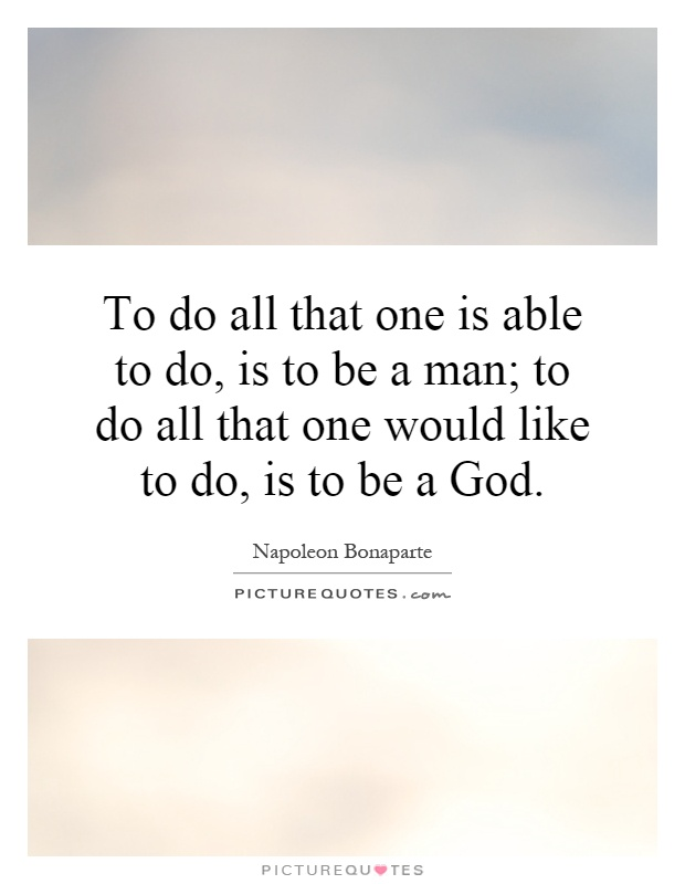 To Do All That One Is Able To Do, Is To Be A Man;