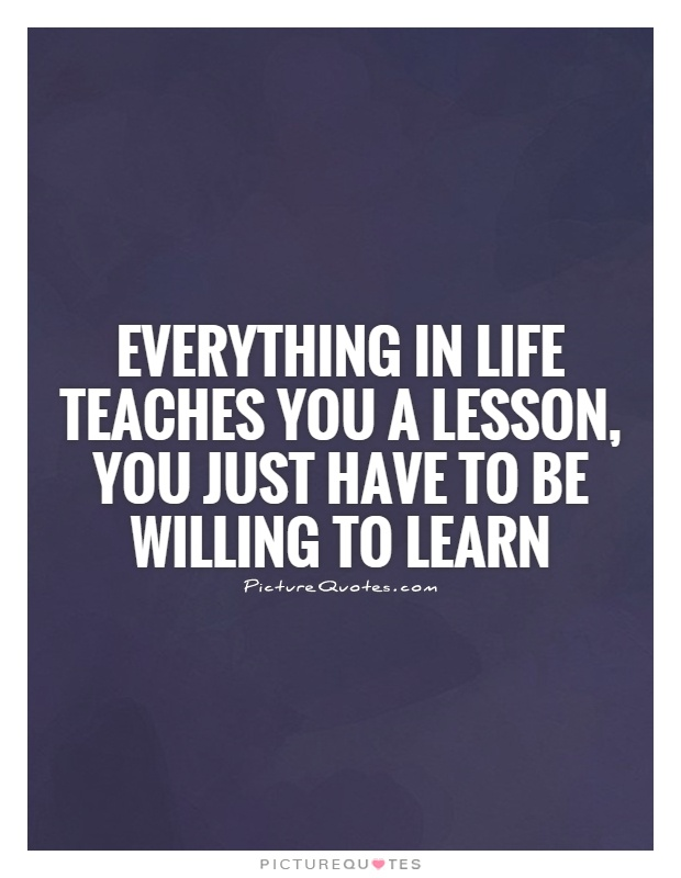 Lessons Learned In Life Quotes & Sayings | Lessons Learned In Life ...