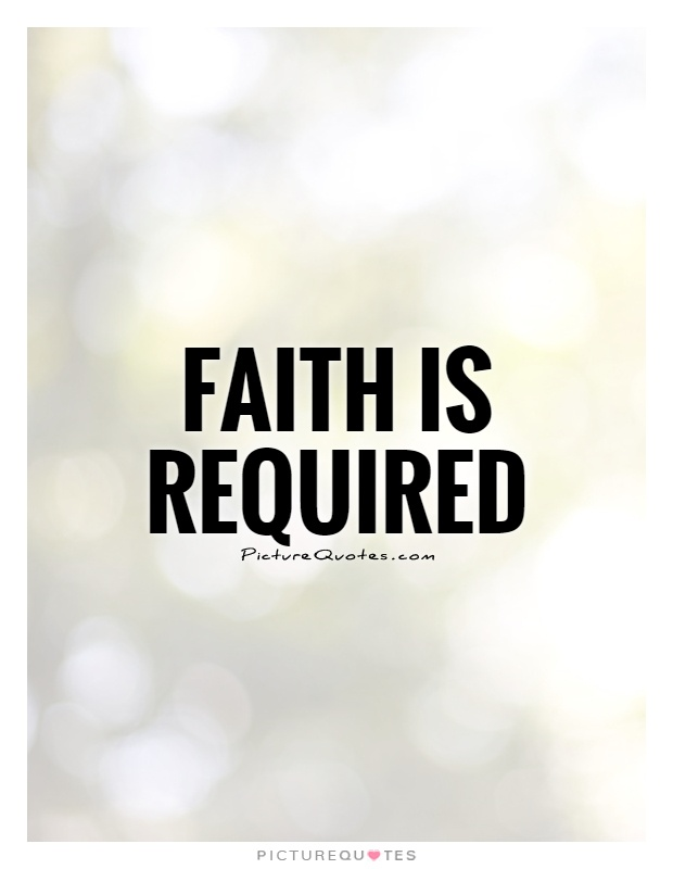 Faith is required Picture Quote #1