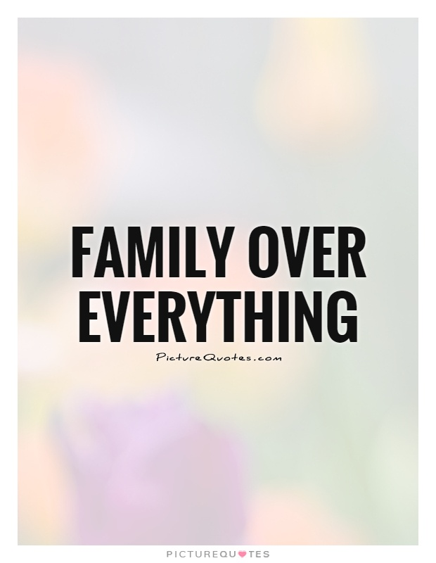 Family over everything Picture Quote #1