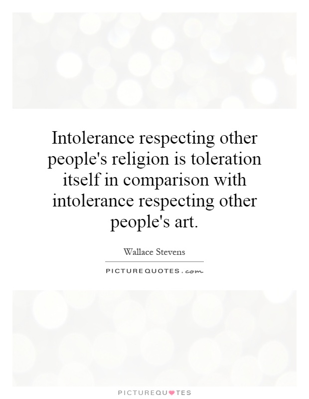 Intolerance respecting other people's religion is toleration itself in comparison with intolerance respecting other people's art Picture Quote #1