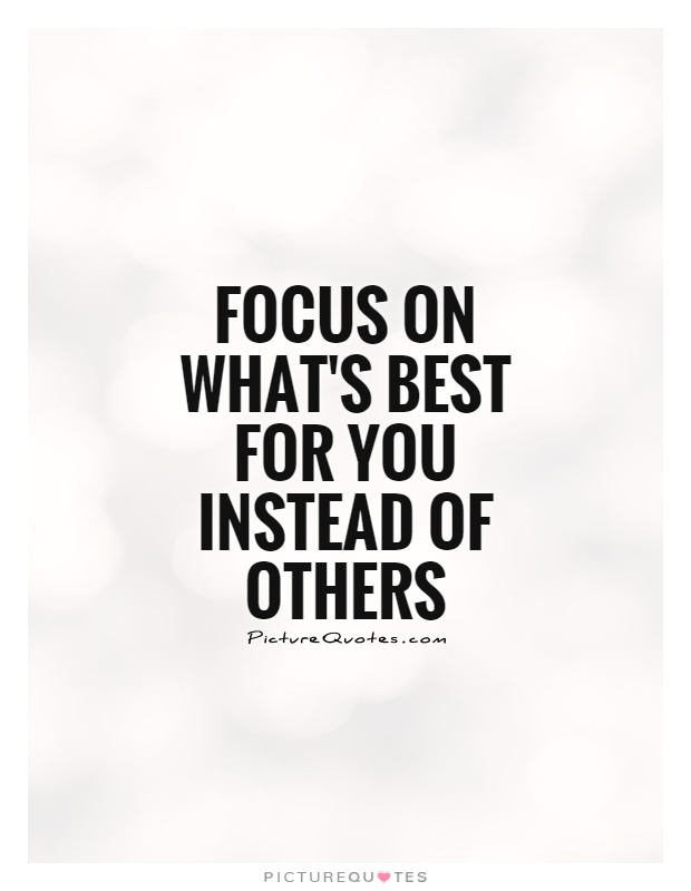 Focus on what's best for you instead of others Picture Quote #1