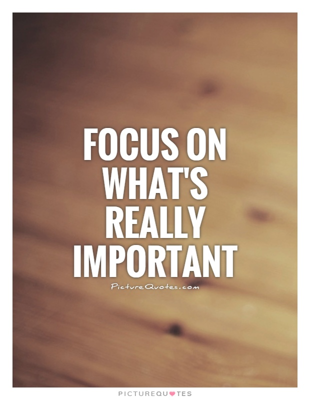 Focus on what's really important Picture Quote #1