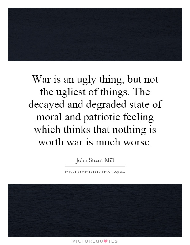 is war worth it essay Is war really worth it chrystal quackenbush the number of child soldiers in the world has been rising since 1988 in developing countries, children as young as 5 are given weapons and are forced to fight these children are also used to cook, lay explosives, and are sexually abused.