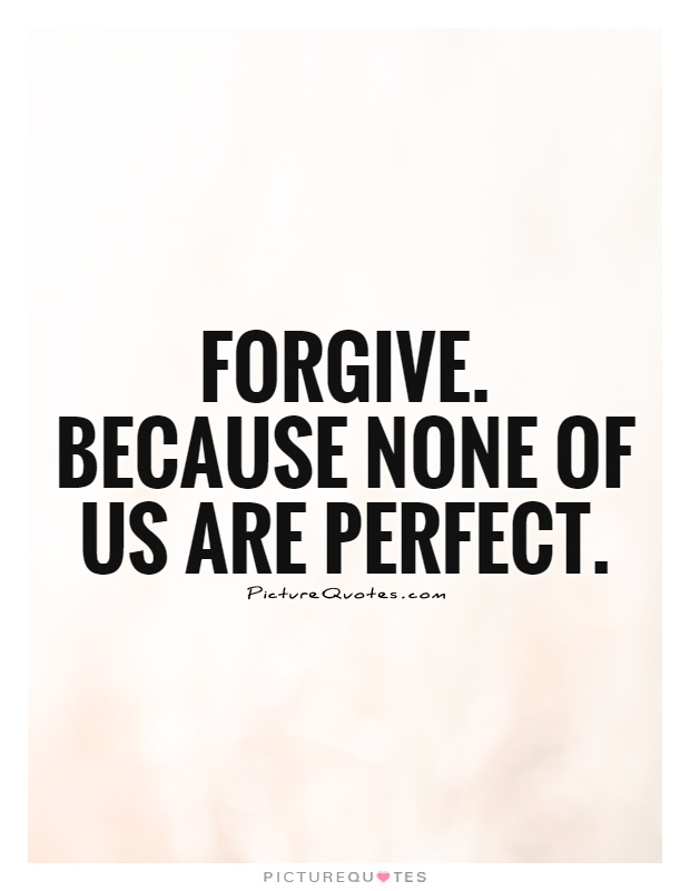 Forgive. Because none of us are perfect Picture Quote #1
