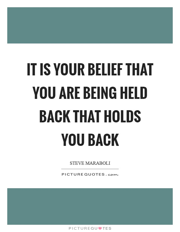 It is your belief that you are being held back that holds you back Picture Quote #1