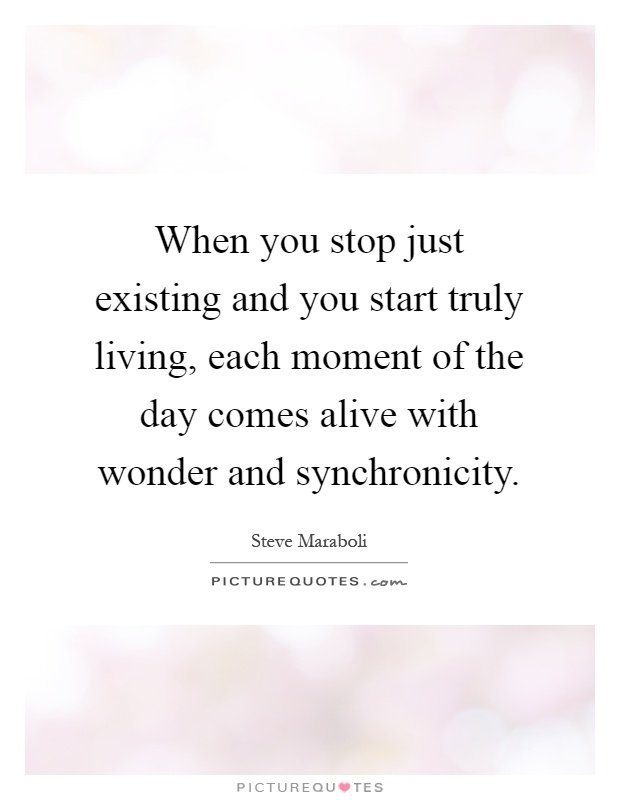 Stop Living For Others Quotes: When You Stop Just Existing And You Start Truly Living