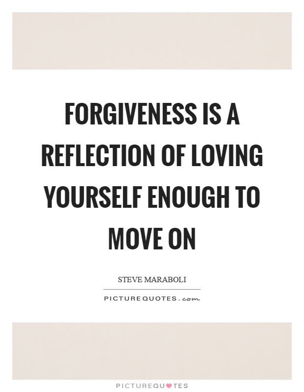 Forgiveness is a reflection of loving yourself enough to move on Picture Quote #1