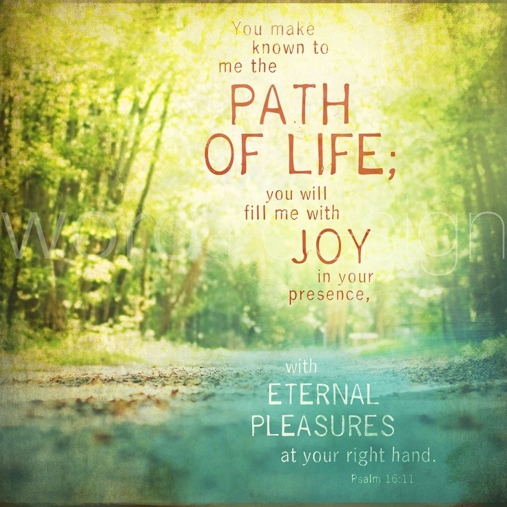 You make known to me the path of life; you will fill me with joy in your presence, with eternal pleasures at your right hand Picture Quote #1