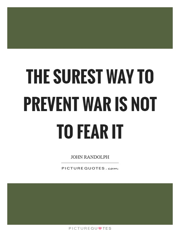 The surest way to prevent war is not to fear it Picture Quote #1