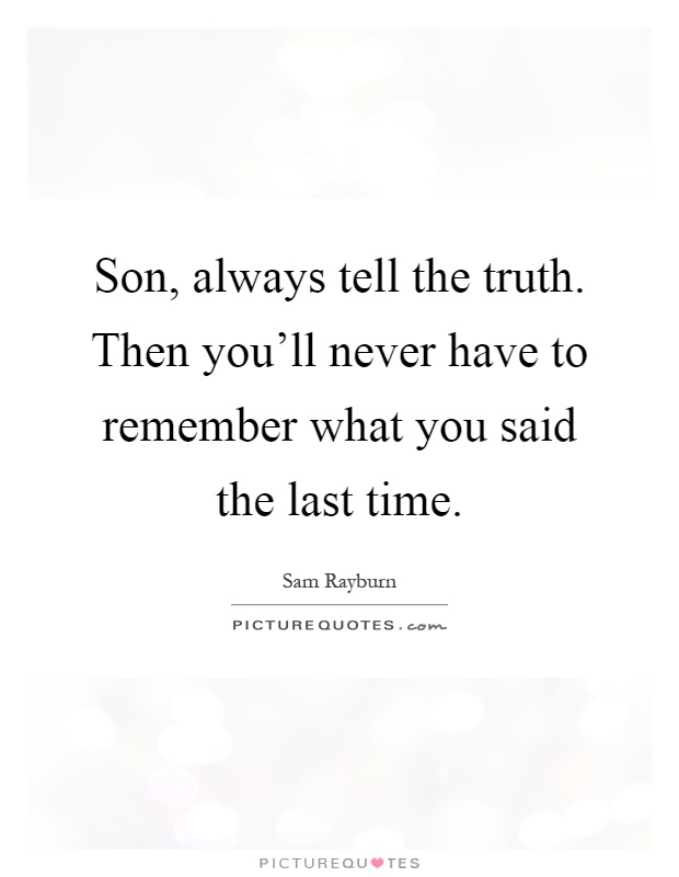 if only i had told the truth English alternative forms if truth be told interjection truth be told used when admitting something one might otherwise lie about, eg to keep up appearances or be polite.