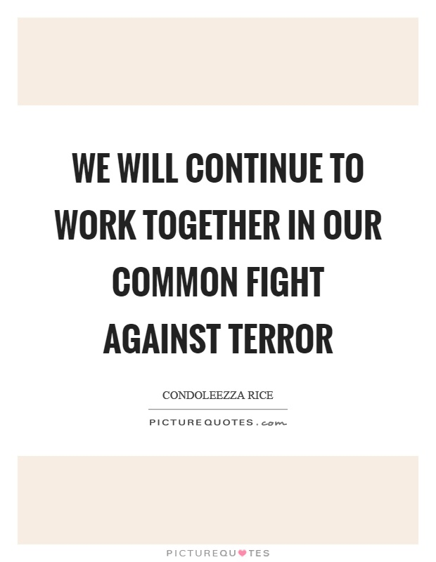 We will continue to work together in our common fight against terror Picture Quote #1